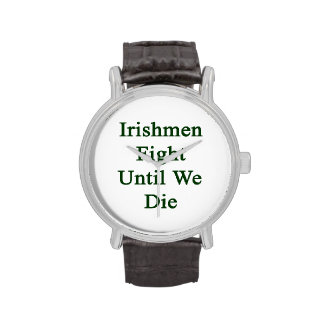 Irishmen Fight Until We Die Wristwatch