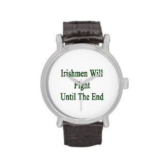 Irishmen Will Fight Until The End Wrist Watches