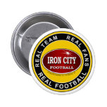 IRON CITY; Real Team, Real Fans, REAL FOOTBALL 6 Cm Round Badge