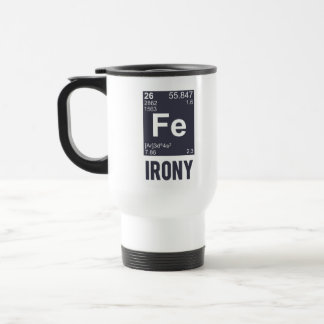 Ironic Chemical Element FE Irony Travel Mug
