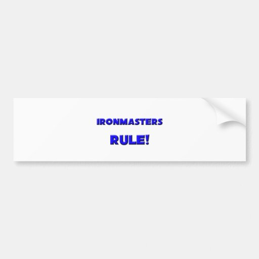 Ironmasters Rule! Bumper Stickers