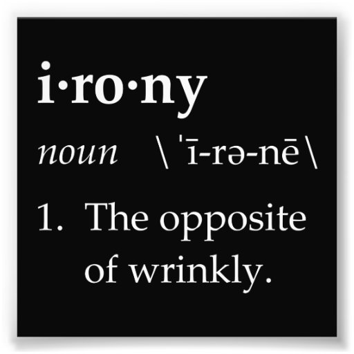 Irony Definition The Opposite of Wrinkly Art Photo