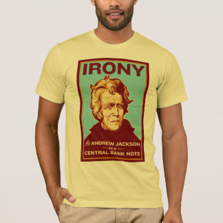 Irony Is Andrew Jackson on a Central Bank Note T-Shirt