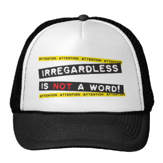 Irregardless is not a word mesh hats