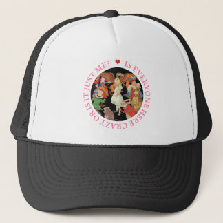 Is Everyone Here Crazy Or Is It Just Me? Trucker Hat