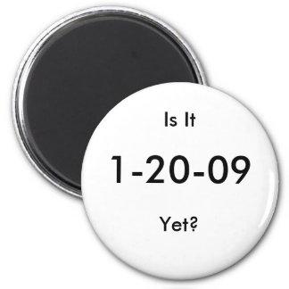 Is It, 1-20-09, Yet? 6 Cm Round Magnet