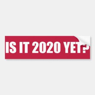 Is it 2020 Yet? Bumper Sticker