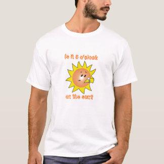Is it 5 o'clock on the sun? T-Shirt
