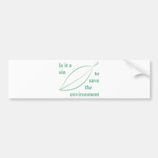 Is it a sin to save the environment bumper sticker