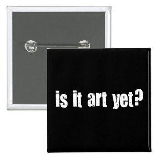 Is it art yet? 15 cm square badge