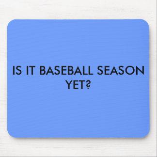 IS IT BASEBALL SEASON YET? MOUSE PAD