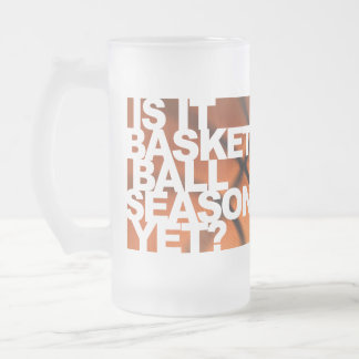 IS IT BASKETBALL SEASON YET FROSTED GLASS BEER MUG
