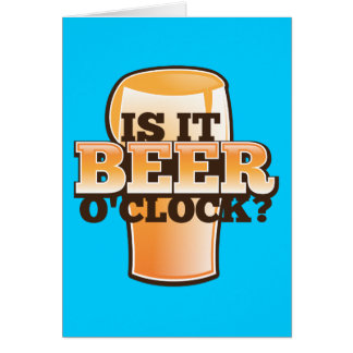 Is it BEER o clock time related alcohol design Greeting Cards