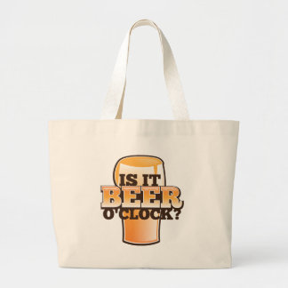 Is it BEER o'clock time related alcohol design Large Tote Bag