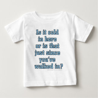Is it cold in here or is that just since you've..? baby T-Shirt
