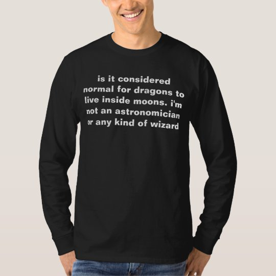 is it considered normal for dragons to live inside T-Shirt