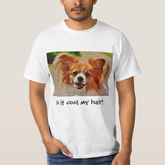 Is it cool my hair? Cute chihuahua. T-Shirt