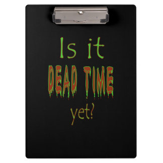 Is It Dead Time Yet? - Black Background Clipboards