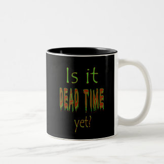 Is It Dead Time Yet? - Black Background Two-Tone Coffee Mug