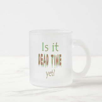 Is It Dead Time Yet? Frosted Glass Coffee Mug