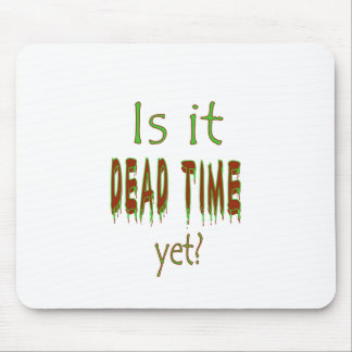 Is It Dead Time Yet? Mouse Pad