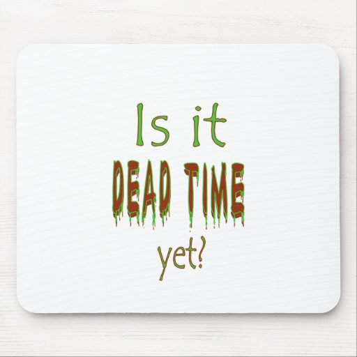 Is It Dead Time Yet? Mousepad