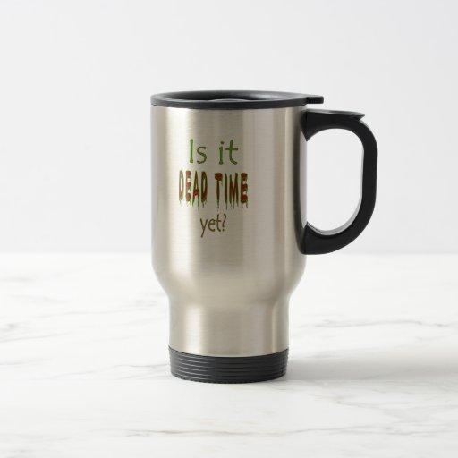 Is It Dead Time Yet? Coffee Mugs
