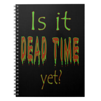 Is It Dead Time Yet Spiral Notebook