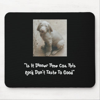 """Is It Dinner Time Coz This Rock Don't Taste To... Mouse Mat"