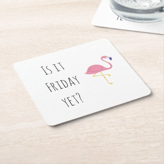 """Is it Friday yet?"" coaster. Square Paper Coaster"