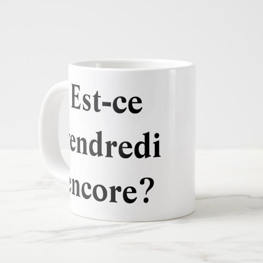Is it Friday yet? In French! Large Coffee