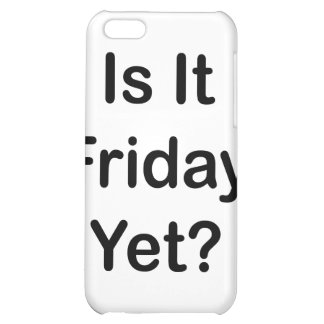 Is It Friday Yet iPhone 5C Cover