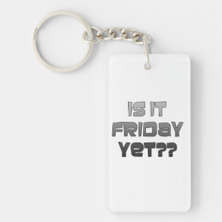 """""""Is It Friday, Yet?? Keychain"""