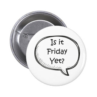 """Is It Friday Yet?"" Novelty 6 Cm Round Badge"