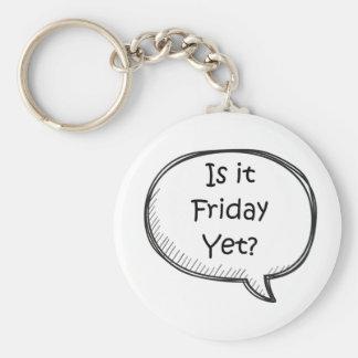 """Is It Friday Yet?"" Novelty Basic Round Button Key Ring"