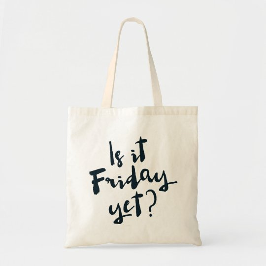 Is it Friday Yet? Tote