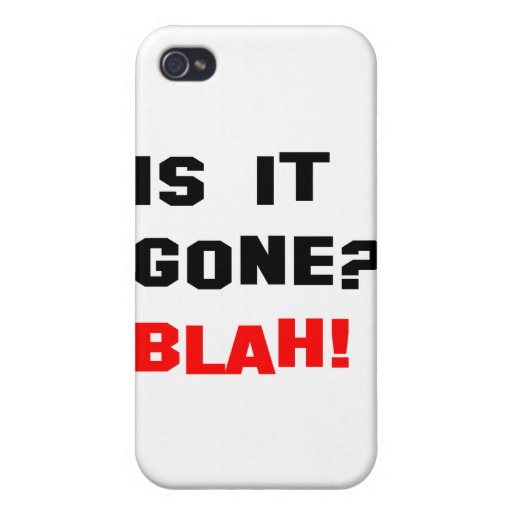 Is It Gone? Blah! Case For iPhone 4