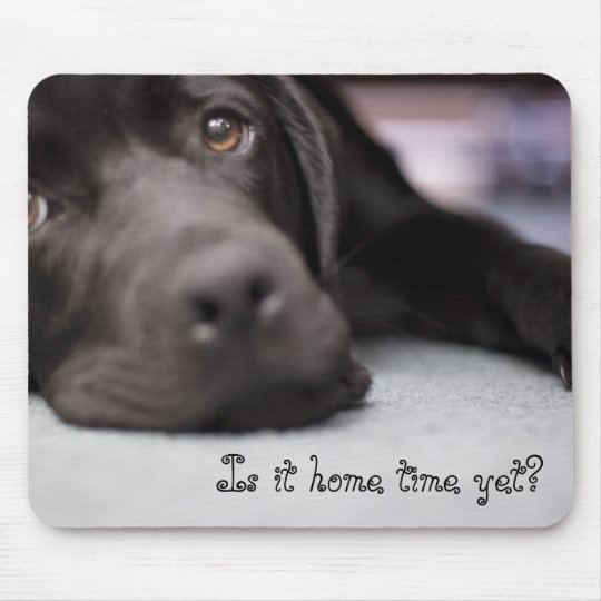 Is it home time yet? mouse mat