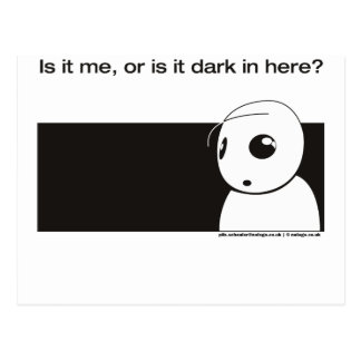 is it me or is it dark in here postcard