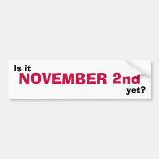 Is it NOVEMBER 2nd yet? Bumper Sticker