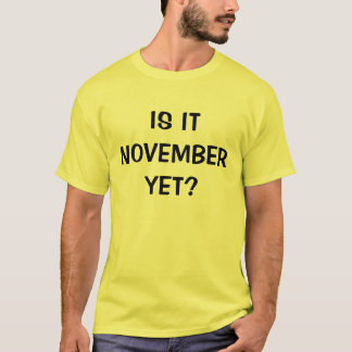 Is it November yet? T-Shirt