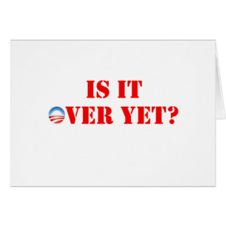 Is It Over Yet Anti-Obama Greeting Card