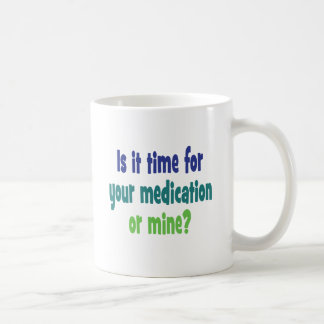 Is it time for your medication or mine? basic white mug