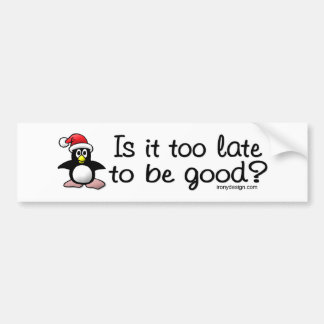 Is It Too Late To Be Good? Christmas Penguin Bumper Sticker