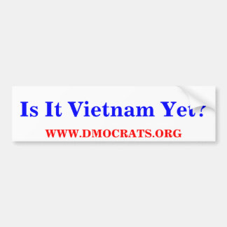 Is It Vietnam Yet? BUMPER  STICKER