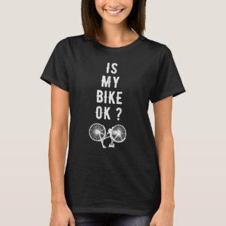 Is my bike Ok ? T-Shirt