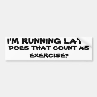 Is Running Late Exercise? Bumper Sticker