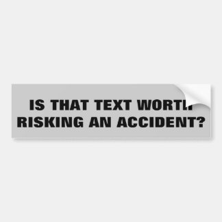 Is Texting Worth Risking an Accident? Bumper Sticker
