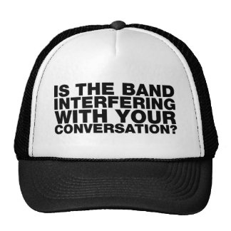 IS THE BAND INTERFERING WITH YOUR CONVERSATION? CAP