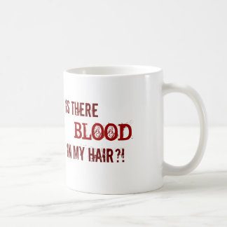 IS THERE BLOOD IN MY HAIR COFFEE MUG